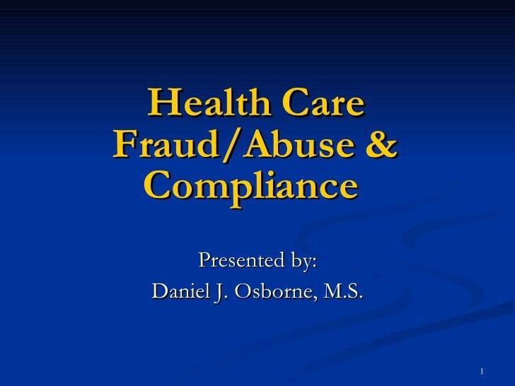 Health Care Fraud/Abuse & Compliance   Presented by: Daniel J. Osborne, M.S.