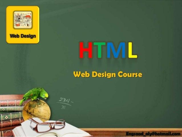 Web Design              HTML             Web Design Course                          Engsaad_aly@hotmail.com