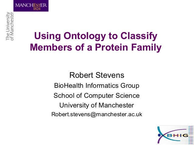 Using Ontology to Classify Members of a Protein Family Robert Stevens BioHealth Informatics Group School of Computer Scien...