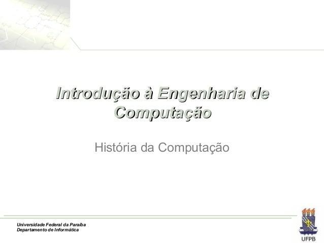 Universidade Federal da Paraíba Departamento de Informática Introdução à Engenharia deIntrodução à Engenharia de Computaçã...