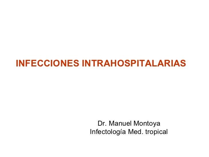 INFECCIONES INTRAHOSPITALARIAS                Dr. Manuel Montoya             Infectología Med. tropical