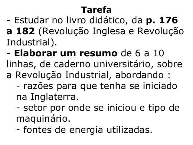 Tarefa- Estudar no livro didático, da p. 176a 182 (Revolução Inglesa e RevoluçãoIndustrial).- Elaborar um resumo de 6 a 10...