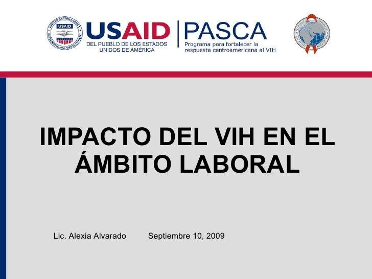 IMPACTO DEL VIH EN EL ÁMBITO LABORAL Septiembre 10, 2009 Lic. Alexia Alvarado