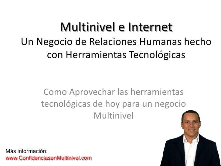 Multinivel e Internet     Un Negocio de Relaciones Humanas hecho          con Herramientas Tecnológicas              Como ...