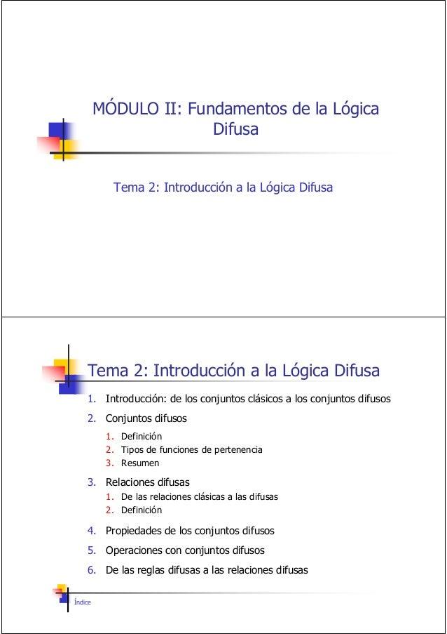 MÓDULO II: Fundamentos de la Lógica Difusa Tema 2: Introducción a la Lógica Difusa Tema 2: Introducción a la Lógica Difusa...