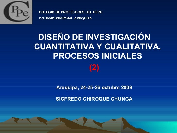 <ul><li>DISEÑO DE INVESTIGACIÓN CUANTITATIVA Y CUALITATIVA. PROCESOS INICIALES </li></ul><ul><li>(2) </li></ul><ul><li>Are...