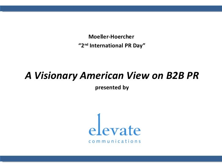 "Moeller-Hoercher  "" 2 nd  International PR Day"" A Visionary American View on B2B PR presented by"