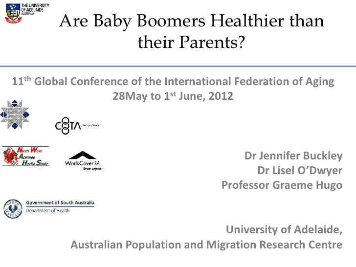 Are Baby Boomers Healthier than                  their Parents?11th Global Conference of the International Federation of A...