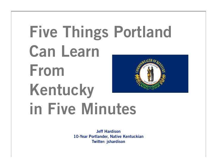 Five Things Portland Can Learn From Kentucky in Five Minutes                   Jeff Hardison       10-Year Portlander, Nat...