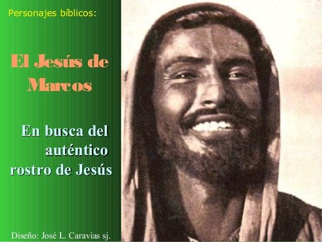 Personajes bíblicos:El Jesús de  Marcos  En busca del     auténticorostro de JesúsDiseño: José L. Caravias sj.