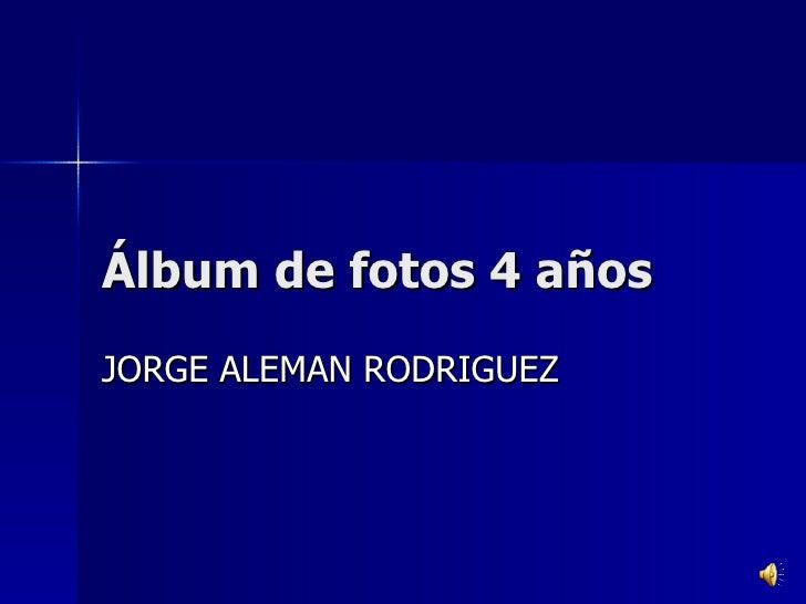 Álbum de fotos 4 años JORGE ALEMAN RODRIGUEZ