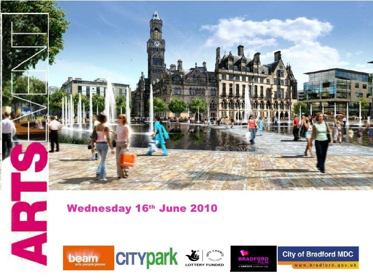 Arts of Place: City Park, Bradford Temporary Commission & Professional Mentoring Programmes Wednesday 16 th  June 2010