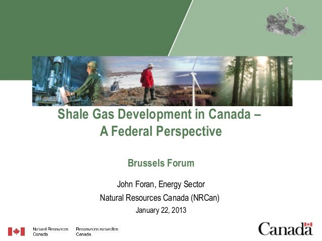 Shale Gas Development in Canada –       A Federal Perspective             Brussels Forum          John Foran, Energy Secto...