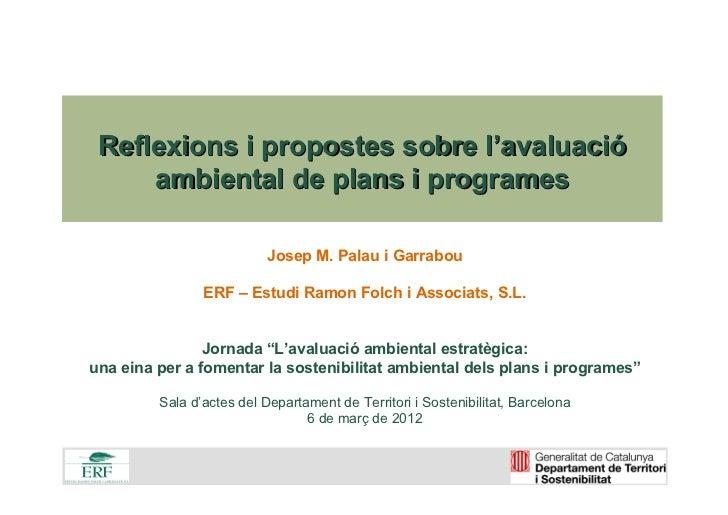 Reflexions i propostes sobre l'avaluació     ambiental de plans i programes                           Josep M. Palau i Gar...