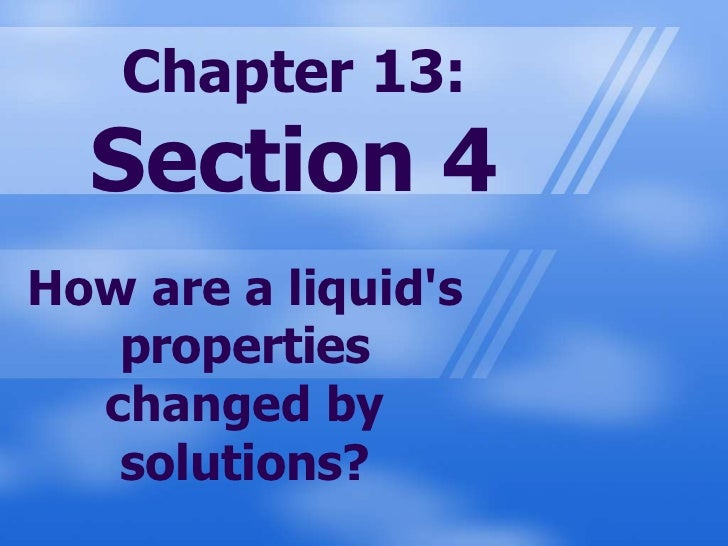 Chapter 13: Section 4<br />How are a liquid's properties changed by solutions?<br />