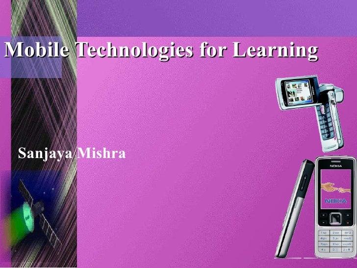 Mobile Technologies for Learning Sanjaya Mishra