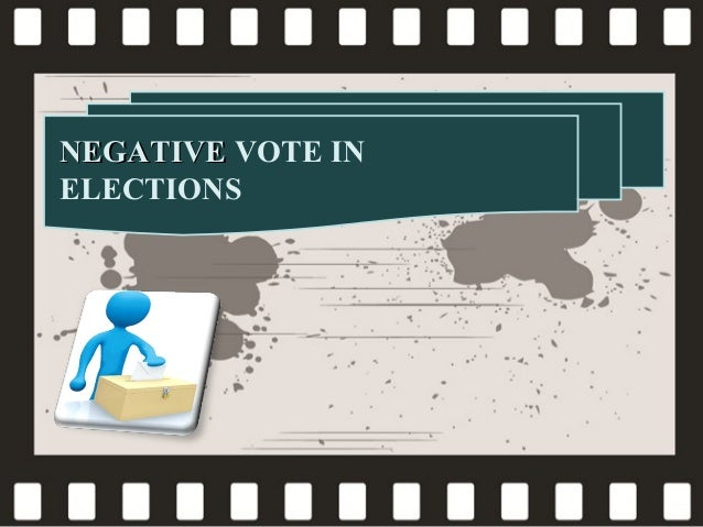 NEGATIVE VOTE IN ELECTIONS