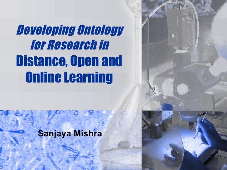 Developing Ontology for Research in   Distance, Open and Online Learning Sanjaya Mishra