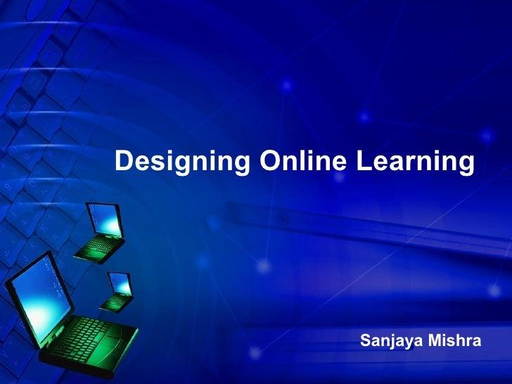 Designing Online Learning Sanjaya Mishra