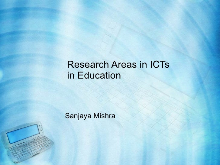 Research Areas in ICTs in Education Sanjaya Mishra