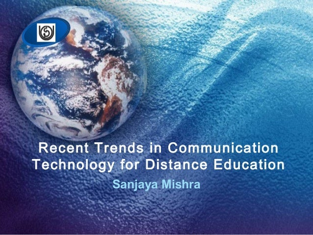 Recent Trends in Communication Technology for Distance Education Sanjaya Mishra