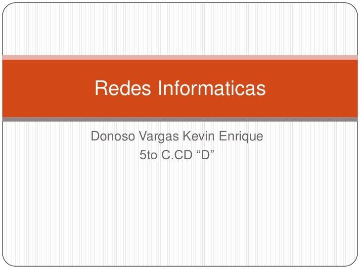 """Donoso Vargas Kevin Enrique <br />5to C.CD """"D""""<br />Redes Informaticas<br />"""