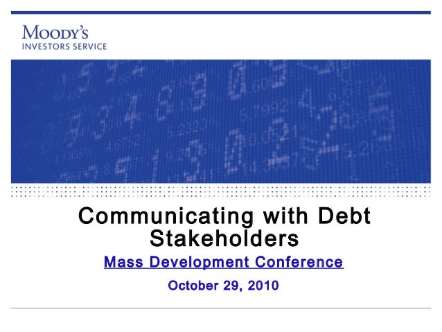 Communicating with Debt Stakeholders Mass Development Conference October 29, 2010