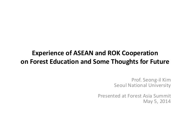 Experience of ASEAN and ROK Cooperation on Forest Education and Some Thoughts for Future Prof. Seong-il Kim Seoul National...
