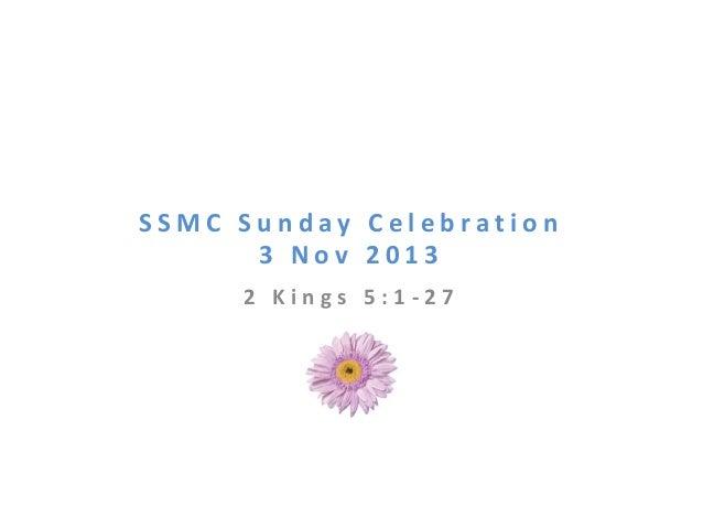 SSMC Sunday Celebration 3 Nov 2013 2 Kings 5:1-27