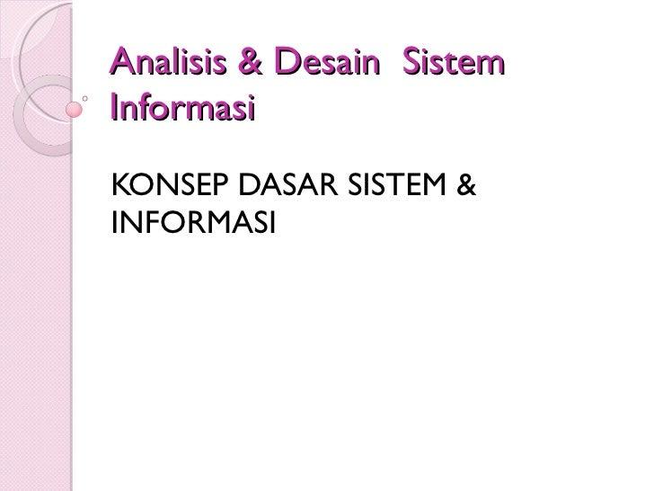 Analisis & Desain  Sistem Informasi KONSEP DASAR SISTEM & INFORMASI