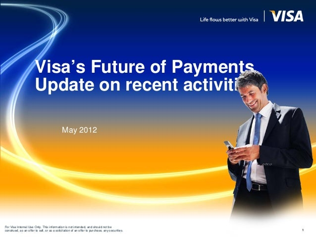 Visa's Future of Payments                       Update on recent activities                                             Ma...