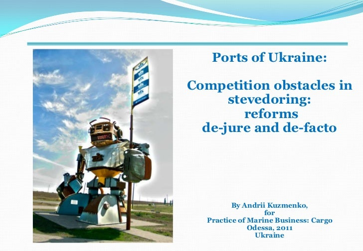 Ports of Ukraine:<br />Competition obstacles in <br />stevedoring:<br /> reforms <br />de-jure and de-facto<br />By Andrii...