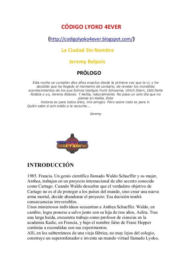 CÓDIGO LYOKO 4EVER (http://codigolyoko4ever.blogspot.com/) La Ciudad Sin Nombre Jeremy Belpois PRÓLOGO Esta noche se cumpl...