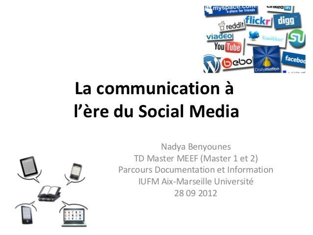 La communication àl'ère du Social Media               Nadya Benyounes         TD Master MEEF (Master 1 et 2)     Parcours ...