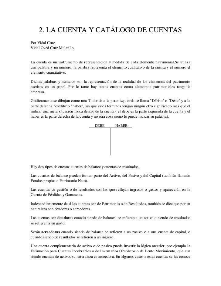 2. LA CUENTA Y CATÁLOGO DE CUENTAS<br />Por Vidal Cruz,<br />Vidal Oved Cruz Mulatillo.<br />La cuenta es un instrumento d...