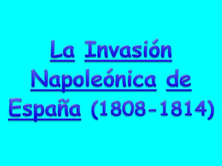2 LA INVASION NAPOLEONICA DE ESPAÑA (1808 1814)