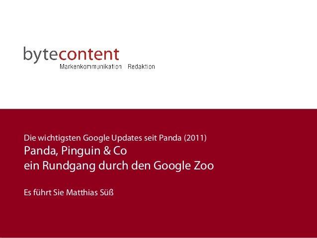 Die wichtigsten Google Updates seit Panda (2011) Panda, Pinguin & Co ein Rundgang durch den Google Zoo Es führt Sie Matthi...