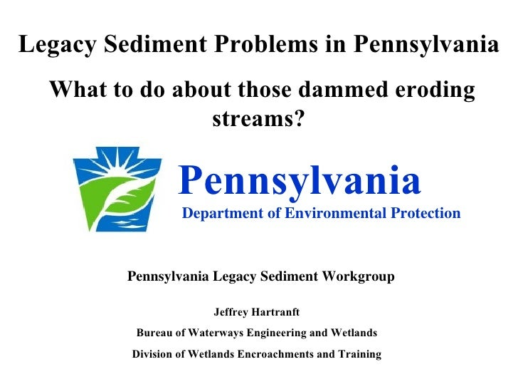 Legacy Sediment Problems in Pennsylvania  What to do about those dammed eroding                streams?                 Pe...