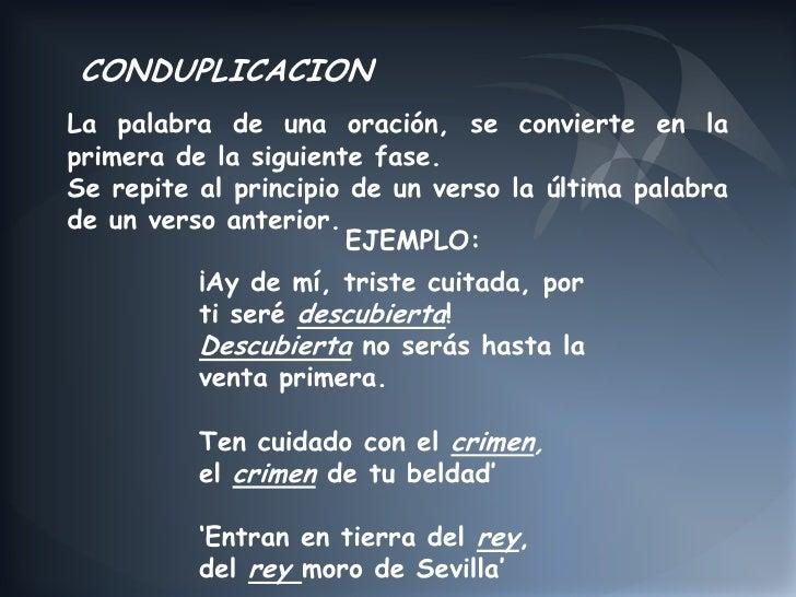 CONDUPLICACIONLa palabra de una oración, se convierte en laprimera de la siguiente fase.Se repite al principio de un verso...