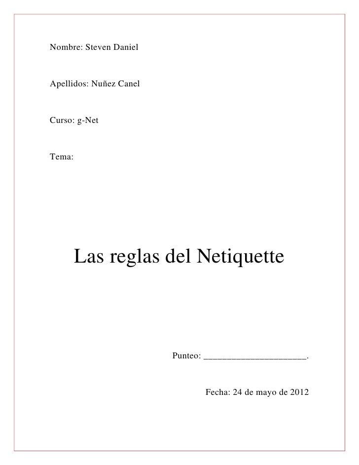 Nombre: Steven DanielApellidos: Nuñez CanelCurso: g-NetTema:        Las reglas del Netiquette                         Punt...