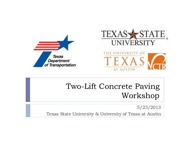 Two-Lift Concrete Paving Workshop 5/23/2013 Texas State University & University of Texas at Austin