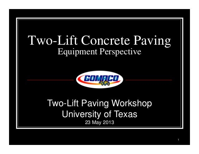 1 Two-Lift Concrete Paving Equipment Perspective Two-Lift Paving Workshop University of Texas 23 May 2013