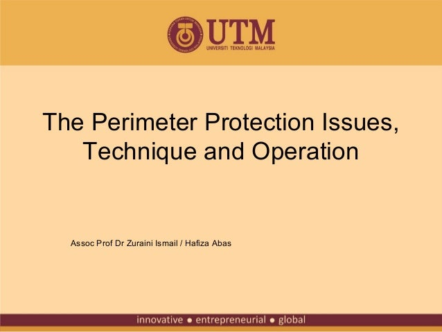 The Perimeter Protection Issues, Technique and Operation  Assoc Prof Dr Zuraini Ismail / Hafiza Abas