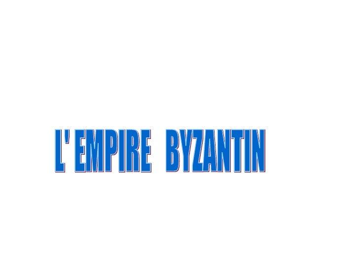 L' EMPIRE  BYZANTIN