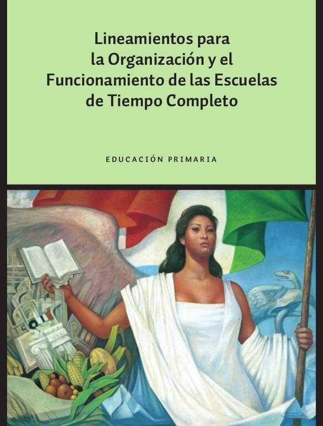 Lineamientos para la Organización y el Funcionamiento de las Escuelas de Tiempo Completo E D U C A C I Ó N P R I M A R I A...