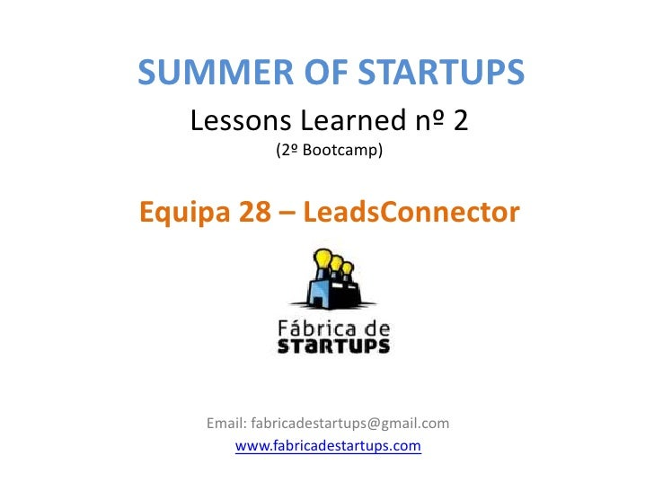 SUMMER OF STARTUPS   Lessons Learned nº 2             (2º Bootcamp)Equipa 28 – LeadsConnector    Email: fabricadestartups@...