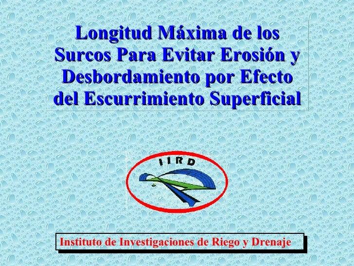 Longitud Máxima de los Surcos Para Evitar Erosión y Desbordamiento por Efecto del Escurrimiento Superficial