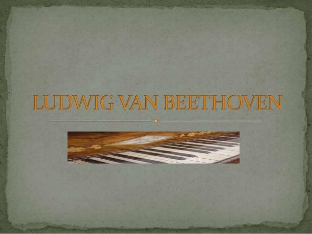  Nació el 16 de diciembre de 1770 en Bonn, Alemania de pequeño vivió en condiciones modestas en una familia de campesinos...