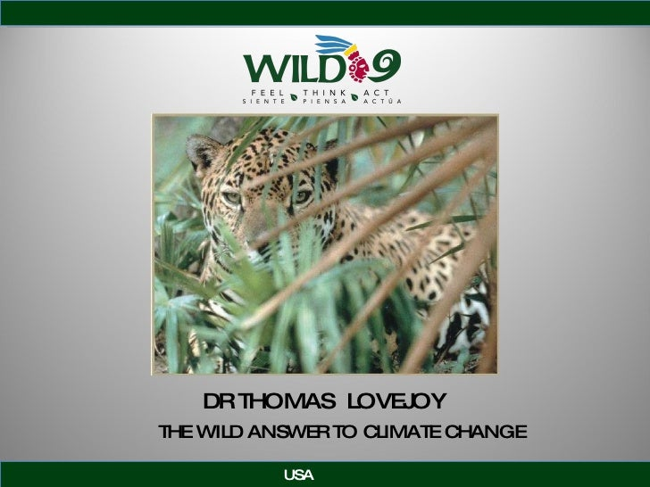 DR THOMAS  LOVEJOY USA THE WILD ANSWER TO CLIMATE CHANGE
