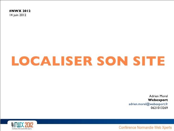 #NWX 201214 juin 2012LOCALISER SON SITE                                 Adrien Morel                                Webexp...